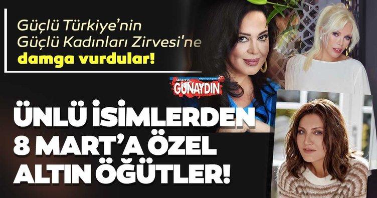 Güçlü Türkiye'nin Güçlü Kadınları Zirvesi'nde sanatçılardan 8 Mart'a özel mesajlar