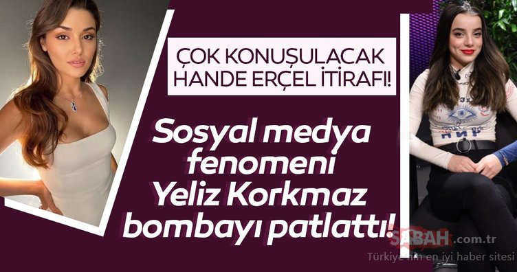 Sosyal medya fenomeni Yeliz Korkmaz bombayı patlattı! Çok konuşulacak Hande Erçel itirafı!