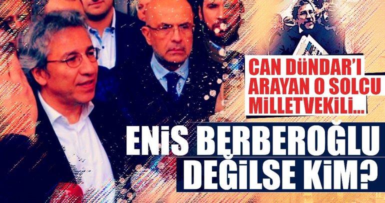 Can Dündar'ı arayan o solcu milletvekili… Enis Berberoğlu değilse kim?