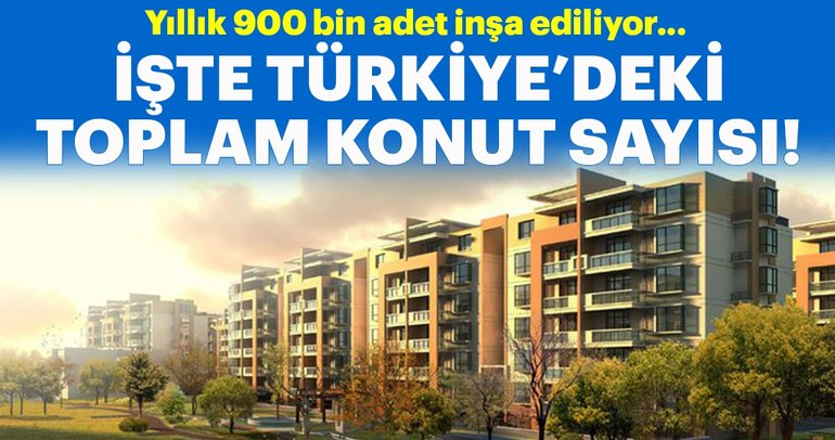 İşte Türkiye'de bulunan konut sayısı!
