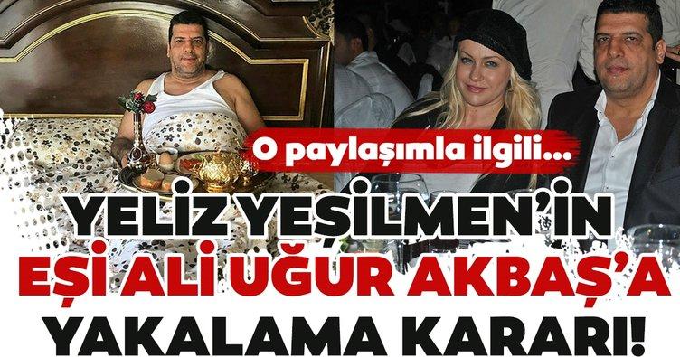 Ünlü oyuncu Yeliz Yeşilmen'in eşi Ali Uğur Akbaş'a yakalama kararı