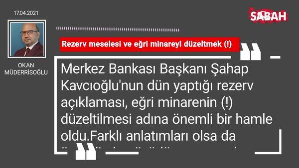 Okan Müderrisoğlu | Rezerv meselesi ve eğri minareyi düzeltmek (!)