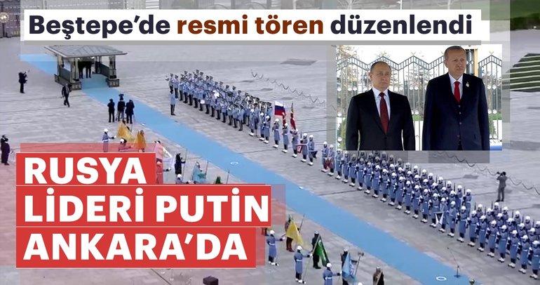 Son Dakika: Rusya lideri Putin Ankara'da