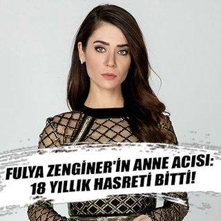Fulya Zenginer'in anne acısı: 18 yıllık hasreti bitti