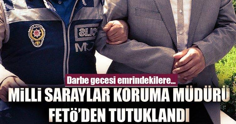 Milli Saraylar Koruma Müdürü'ne FETÖ tutuklaması!