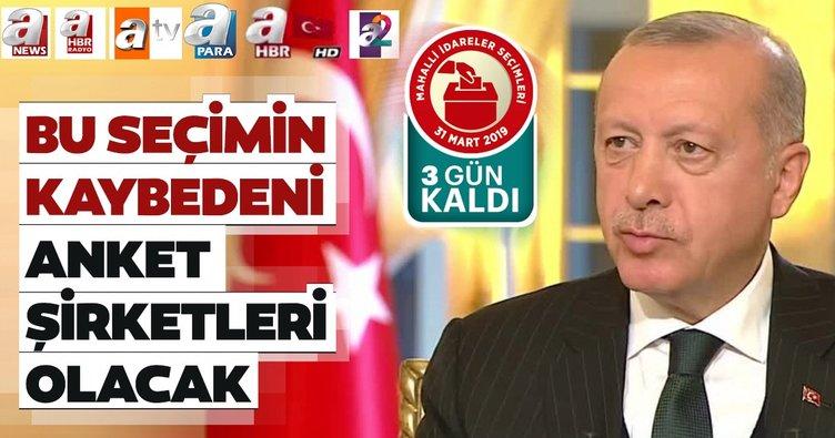 Başkan Erdoğan: Seçimin kaybedeni anket şirketleri olacak