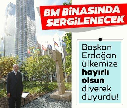 Başkan Erdoğan ülkemize hayırlı olsun diyerek duyurdu! BM binasında sergilenecek