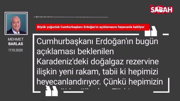 Mehmet Barlas 'Büyük çoğunluk Cumhurbaşkanı Erdoğan'ın açıklamasını heyecanla bekliyor'