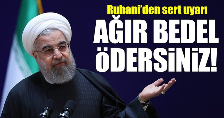 Ruhani'den ABD'ye sert uyarı: Ağır bedel ödersiniz!