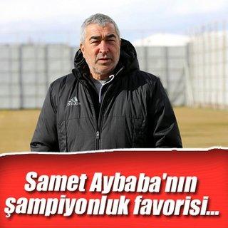 Samet Aybaba'nın şampiyonluk favorisi...