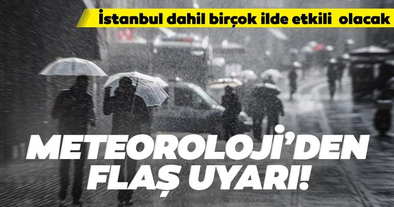Meteoroloji'nin son dakika hava durumu raporunda duyuruldu! İstanbul dahil birçok ilde etkili olacak...