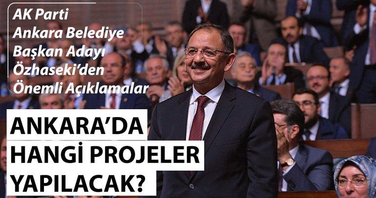 AK Parti Ankara Belediye Başkanı adayı Mehmet Özhaseki'den önemli açıklamalar