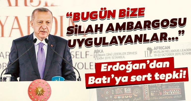 Başkan Erdoğan'dan Batı'ya ambargo tepkisi!