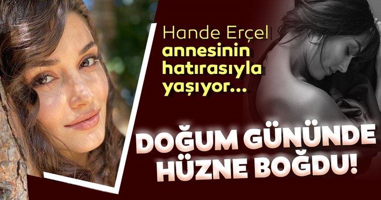 Başarılı oyuncu Hande Erçel doğum gününde herkesi hüzne boğdu...