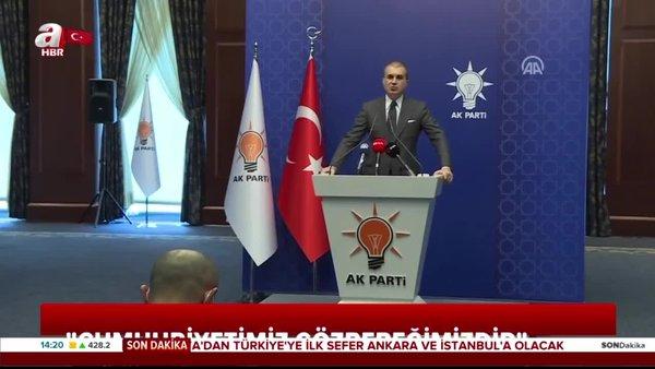 Son dakika haberi! AK Parti sözcüsüÖmer Çelik