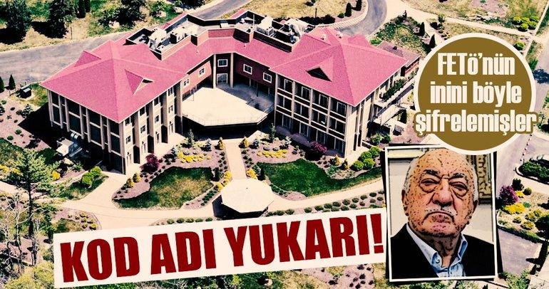 FETÖ elebaşı Gülen'in malikanesine 'yukarı' kod adı vermişler