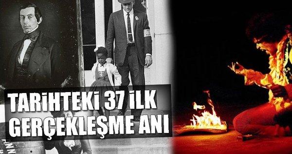 Tarihteki 37 ilk gerçekleşme anı