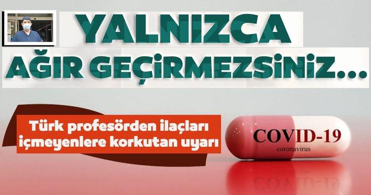 Son dakika: Koronavirüs ilaçlarını kullanmayanlara korkutan uyarı: Yalnızca ağır geçirmezsiniz...