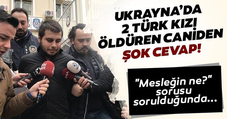 Ukrayna'da iki türk kızını öldüren hüsnü can çökmez: Mesleğim dolandırıcılık