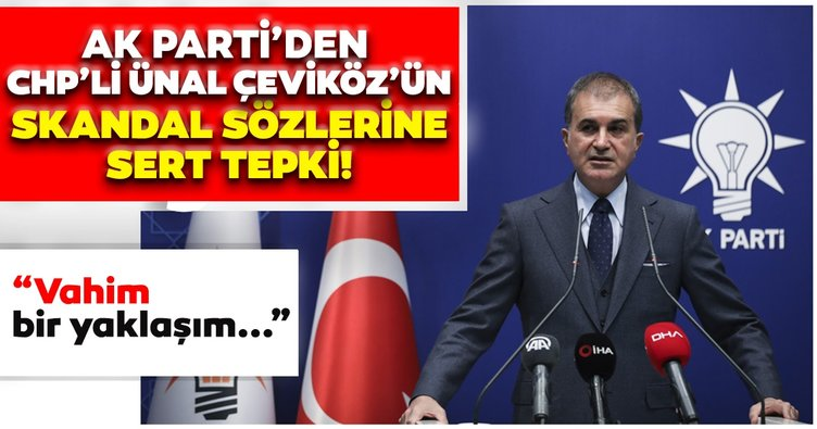 Son dakika haberi: AK Parti Sözcüsü Ömer Çelik'ten CHP'li Ünal Çeviköz'ün skandal açıklamalarına sert tepki!