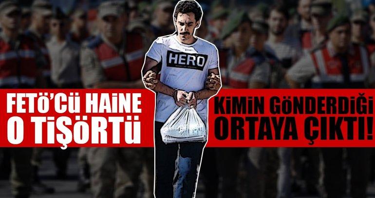FETÖ'cü hain Gökhan Güçlü'ye Hero yazılı tişörtü kimin gönderdiği ortaya çıktı