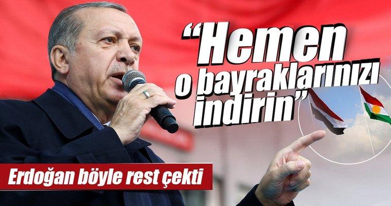 Cumhurbaşkanı Erdoğan resti çekti! Hemen o bayraklarınızı indirin