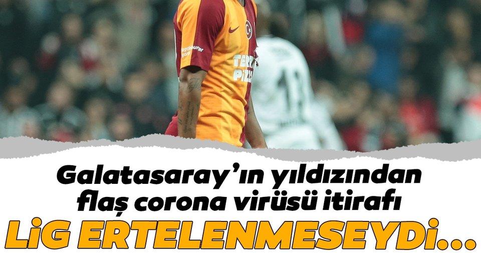 Galatasaray'ın yıldızından flaş corona virüsü itirafı