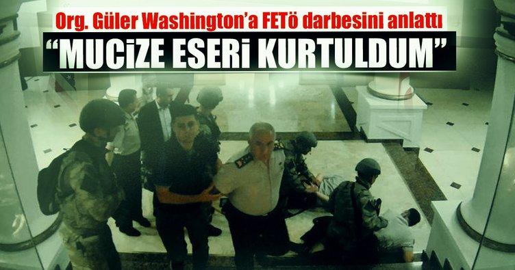 Org. Güler Washington'a FETÖ darbesini anlattı