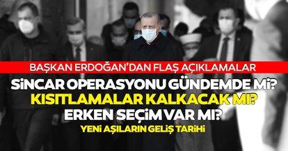 Başkan Erdoğan'dan SON DAKİKA açıklaması: Kısıtlama, erken seçim ve Sincar operasyonu...