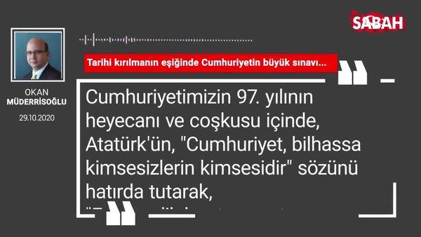 Okan Müderrisoğlu 'Tarihi kırılmanın eşiğinde Cumhuriyetin büyük sınavı...'