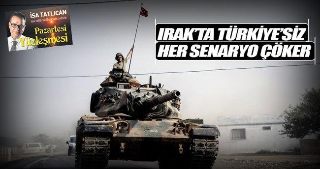 """""""Türkiye'nin olmadığı her senaryo Irak'ta çöker"""""""