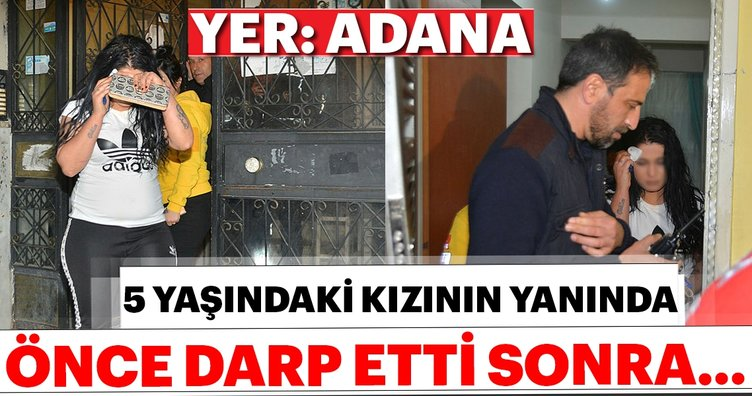 Adana'dan gelen son dakika haberi 'yok artık' dedirtti! 5 yaşındaki kızının yanında darp etti sonrasında ise...