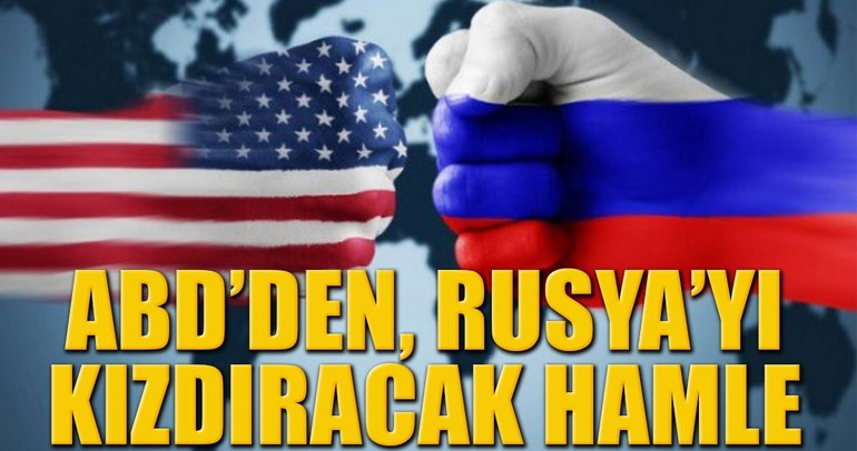 ABD'den, Rusya'yı kızdıracak hamle!