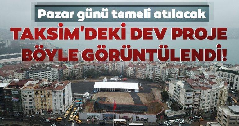 Pazar günü temeli atılacak! Taksim'deki dev proje böyle görüntülendi