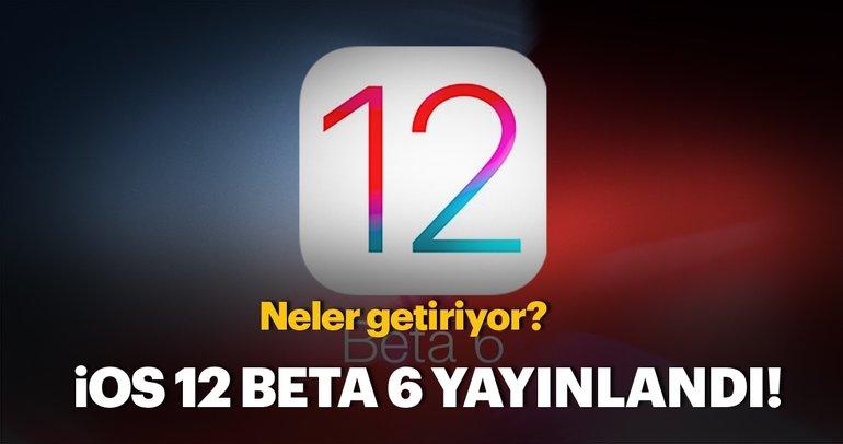 iOS 12 Beta 6 yayınlandı! Neler getiriyor?