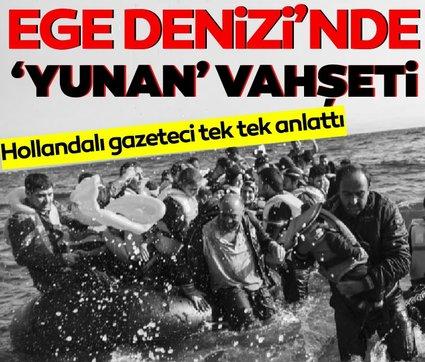 Ege Denizi'nde 'Yunan' zulmü! Hollandalı gazeteci tek tek anlattı