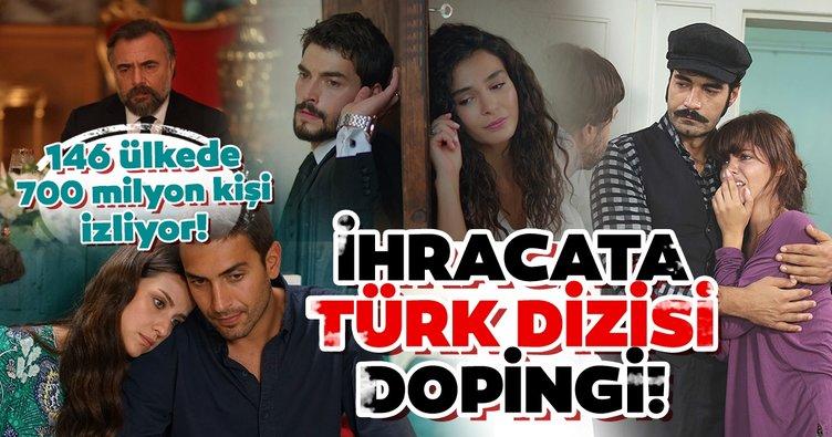 İhracata 'Türk dizisi' dopingi! 146 ülkede 700 milyon kişi Türk dizisi izliyor!