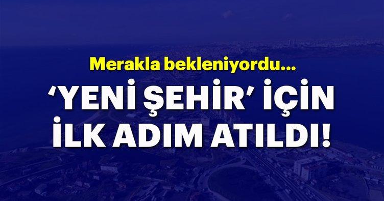Kanal İstanbul'da yeni şehir için ilk adım atıldı!