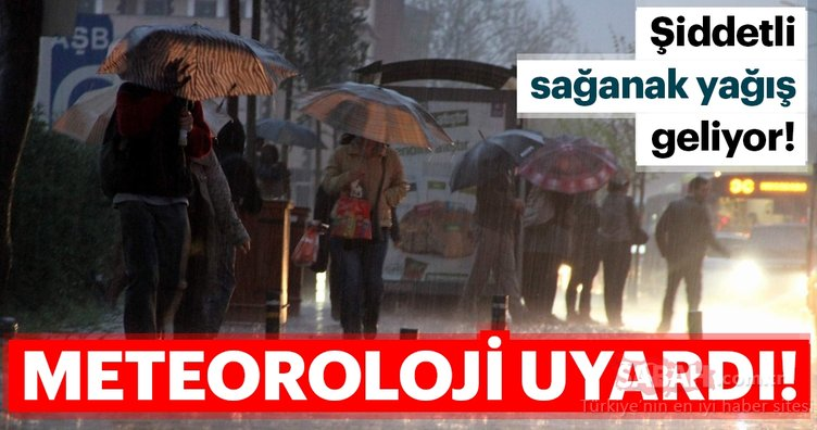 Meteoroloji son dakika olarak uyardı! İstanbul başta olmak üzere birçok ilde sağanak yağış bekleniyor!