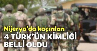 Nijerya'da kaçırılan 4 Türk vatandaşının kimliği belli oldu