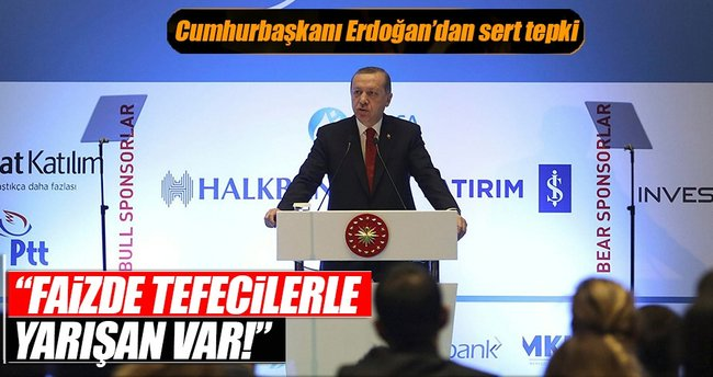Cumhurbaşkanı Erdoğan: Faizde tefecilerle yarışan var!