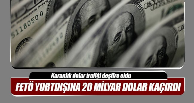 FETÖ yurtdışına 20 milyar $ kaçırdı