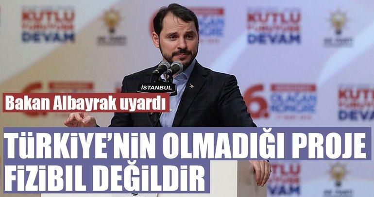 Türkiye'nin olmadığı proje fizibıl değildir