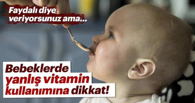 Bebeklerde yanlış vitamin kullanımına dikkat!