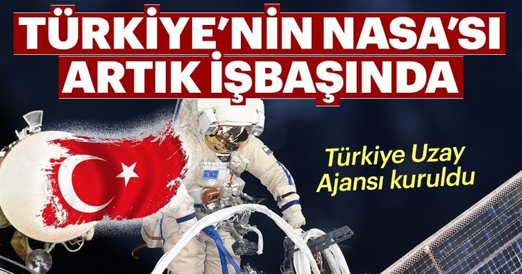 Türkiye'nin NASA'sı artık işbaşında! Türkiye Uzay Ajansı kuruldu