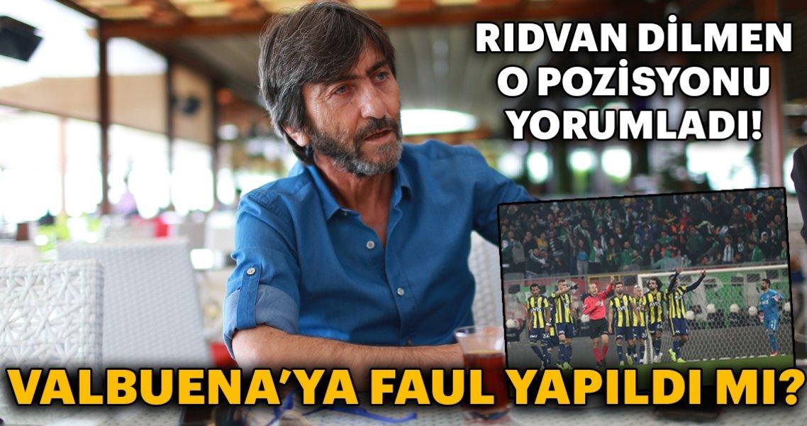 Rıdvan Dilmen yorumladı! Valbuena'ya faul yapıldı mı?
