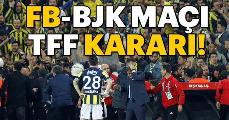 Fenerbahçe Beşiktaş maçı TFF kararı belli oldu! Derbi kararı ne oldu?