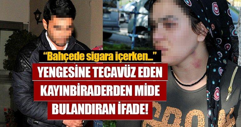 Tecavüzcü kayınbiraderden skandal ifade!