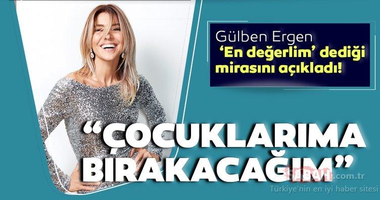 Gülben Ergen 'En değerlim' dediği mirasını açıkladı! Gülben Ergen çocuklarına bırakacak!