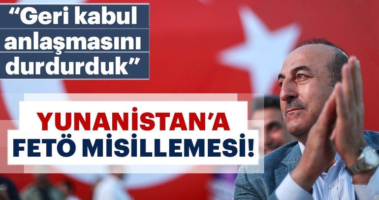 Çavuşoğlu: Yunanistan ile geri kabul anlaşmasını durdurduk